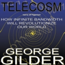 Telecosm : How Infinite Bandwidth Will Revolutionize Our World - eAudiobook