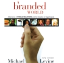 A Branded World : Adventures in Public Relations and the Creation of Superbrands - eAudiobook