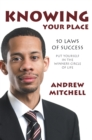 Knowing Your Place : 10 Laws of Success Put Yourself in the Winners Circle of Life - eBook