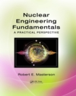 Nuclear Engineering Fundamentals : A Practical Perspective - eBook