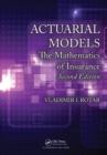 Actuarial Models : The Mathematics of Insurance, Second Edition - Book