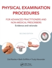 Physical Examination Procedures for Advanced Practitioners and Non-Medical Prescribers : Evidence and rationale, Second edition - Book