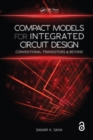 Compact Models for Integrated Circuit Design (Open Access) : Conventional Transistors and Beyond - eBook