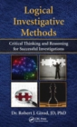Logical Investigative Methods : Critical Thinking and Reasoning for Successful Investigations - Book