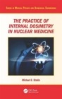 The Practice of Internal Dosimetry in Nuclear Medicine - Book