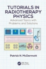 Tutorials in Radiotherapy Physics : Advanced Topics with Problems and Solutions - Book