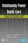 Relationship Power in Health Care : Science of Behavior Change, Decision Making, and Clinician Self-Care - Book