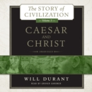 Caesar and Christ : A History of Roman Civilization and of Christianity from Their Beginnings to AD 325 - eAudiobook