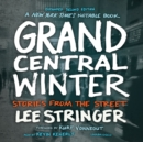 Grand Central Winter, Expanded Second Edition : Stories from the Street - eAudiobook