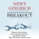Breakout : Pioneers of the Future, Prison Guards of the Past, and the Epic Battle That Will Decide America's Fate - eAudiobook
