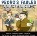 Pedro's Fables: Plants, Pets, and Birds - eAudiobook