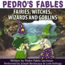 Pedro's Fables: Fairies, Witches, Wizards, and Goblins - eAudiobook