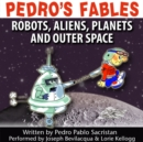 Pedro's Fables: Robots, Aliens, Planets, and Outer Space - eAudiobook