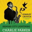 Kansas City Lightning : The Rise and Times of Charlie Parker - eAudiobook