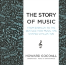 The Story of Music : From Babylon to the Beatles; How Music Has Shaped Civilization - eAudiobook