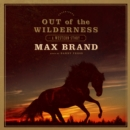 Out of the Wilderness : A Western Story - eAudiobook