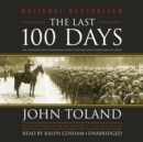 The Last 100 Days : The Tumultuous and Controversial Story of the Final Days of World War II in Europe - eAudiobook
