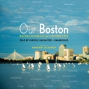 Our Boston : Writers Celebrate the City They Love - eAudiobook