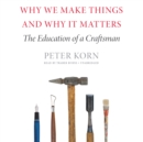 Why We Make Things and Why It Matters - eAudiobook
