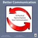 Better Communication : Ten Practical Tips to Improve Your Communication - eAudiobook