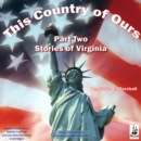 This Country of Ours, Part 2 : Stories of Virginia - eAudiobook