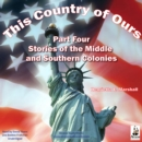 This Country of Ours, Part 4 : Stories of the Middle and Southern Colonies - eAudiobook