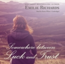 Somewhere between Luck and Trust - eAudiobook