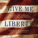 Give Me Liberty : Speakers and Speeches That Have Shaped America - eAudiobook
