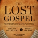 The Lost Gospel : Decoding the Ancient Text That Reveals Jesus' Marriage to Mary the Magdalene - eAudiobook