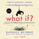What If? : Serious Scientific Answers to Absurd Hypothetical Questions - eAudiobook