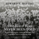 The Half Has Never Been Told : Slavery and the Making of American Capitalism - eAudiobook