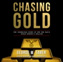 Chasing Gold : The Incredible Story of How the Nazis Stole Europe's Bullion - eAudiobook