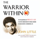 The Warrior Within : The Philosophies of Bruce Lee to Better Understand the World around You and Achieve a Rewarding Life - eAudiobook