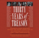 Thirty Years of Treason : Excerpts from Hearings before the House Committee on Un-American Activities 1938-1968; Complete Set - eAudiobook