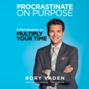 Procrastinate on Purpose : 5 Permissions to Multiply Your Time - eAudiobook