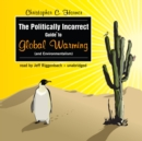 The Politically Incorrect Guide to Global Warming (and Environmentalism) - eAudiobook
