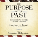 The Purpose of the Past : Reflections on the Uses of History - eAudiobook