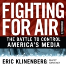 Fighting for Air : The Battle to Control America's Media - eAudiobook