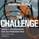 The Challenge : Hamdan v. Rumsfeld and the Fight over Presidential Power - eAudiobook