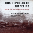 This Republic of Suffering : Death and the American Civil War - eAudiobook