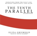 The Tenth Parallel : Dispatches from the Fault Line between Christianity and Islam - eAudiobook