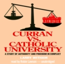 Curran vs. Catholic University : A Study of Authority and Freedom in Conflict - eAudiobook