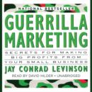 Guerrilla Marketing : Secrets for Making Big Profits from Your Small Business - eAudiobook
