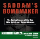 Saddam's Bombmaker : The Daring Escape of the Man Who Built Iraq's Secret Weapon - eAudiobook