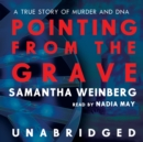 Pointing from the Grave : A True Story of Murder and DNA - eAudiobook