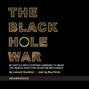 The Black Hole War : My Battle with Stephen Hawking to Make the World Safe for Quantum Mechanics - eAudiobook