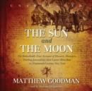 The Sun and the Moon : The Remarkable True Account of Hoaxers, Showmen, Dueling Journalists, and Lunar Man-Bats in Nineteenth-Century New York - eAudiobook