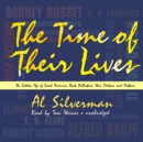 The Time of Their Lives : The Golden Age of Great American Book Publishers, Their Editors, and Authors - eAudiobook