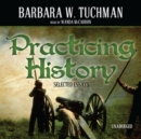 Practicing History : Selected Essays - eAudiobook