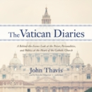 The Vatican Diaries : A Behind-the-Scenes Look at the Power, Personalities, and Politics at the Heart of the Catholic Church - eAudiobook